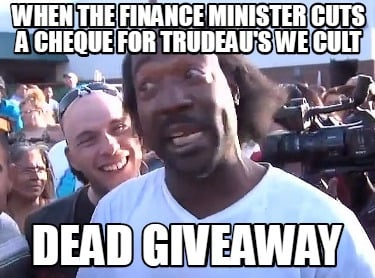 when-the-finance-minister-cuts-a-cheque-for-trudeaus-we-cult-dead-giveaway