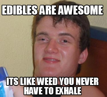 edibles-are-awesome-its-like-weed-you-never-have-to-exhale
