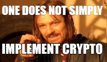 one-does-not-simply-implement-crypto4