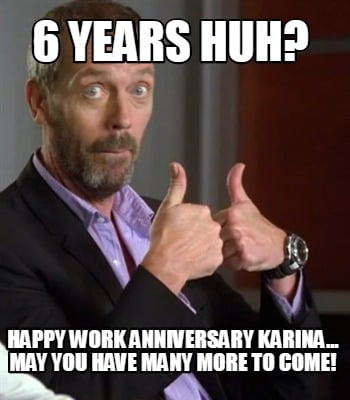 6-years-huh-happy-work-anniversary-karina...-may-you-have-many-more-to-come