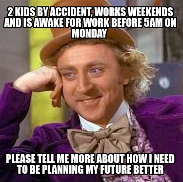 2-kids-by-accident-works-weekends-and-is-awake-for-work-before-5am-on-monday-ple