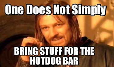 one-does-not-simply-bring-stuff-for-the-hotdog-bar