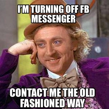 im-turning-off-fb-messenger-contact-me-the-old-fashioned-way