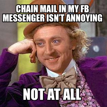 chain-mail-in-my-fb-messenger-isnt-annoying-not-at-all