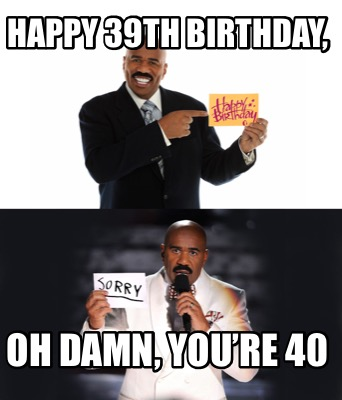 happy-39th-birthday-oh-damn-youre-40