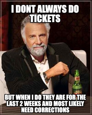 i-dont-always-do-tickets-but-when-i-do-they-are-for-the-last-2-weeks-and-most-li