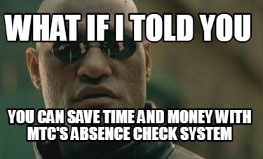 what-if-i-told-you-you-can-save-time-and-money-with-mtcs-absence-check-system