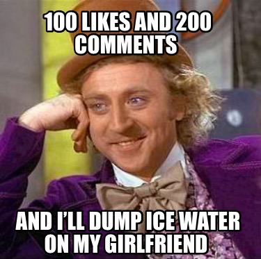 100-likes-and-200-comments-and-ill-dump-ice-water-on-my-girlfriend