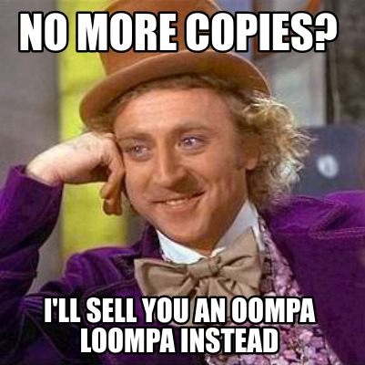 no-more-copies-ill-sell-you-an-oompa-loompa-instead