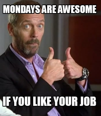mondays-are-awesome-if-you-like-your-job