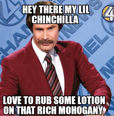 hey-there-my-lil-chinchilla-love-to-rub-some-lotion-on-that-rich-mohogany
