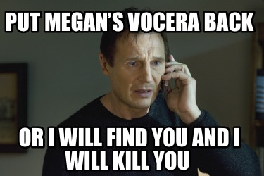 put-megans-vocera-back-or-i-will-find-you-and-i-will-kill-you