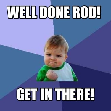 well-done-rod-get-in-there