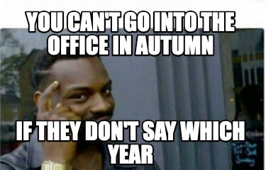 you-cant-go-into-the-office-in-autumn-if-they-dont-say-which-year