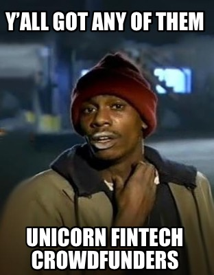 yall-got-any-of-them-unicorn-fintech-crowdfunders