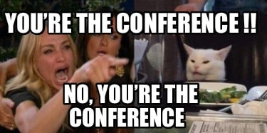 youre-the-conference-no-youre-the-conference