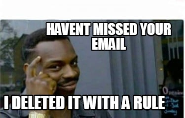 havent-missed-your-email-i-deleted-it-with-a-rule