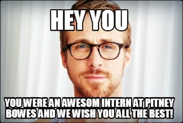 hey-you-you-were-an-awesom-intern-at-pitney-bowes-and-we-wish-you-all-the-best