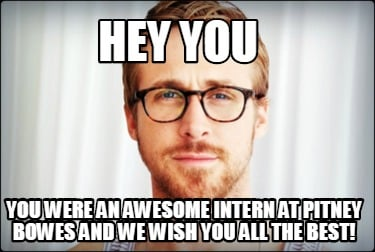 hey-you-you-were-an-awesome-intern-at-pitney-bowes-and-we-wish-you-all-the-best