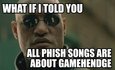what-if-i-told-you-all-phish-songs-are-about-gamehendge