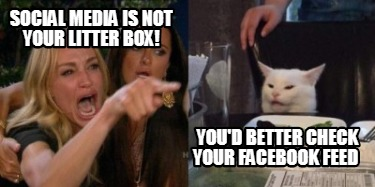 social-media-is-not-your-litter-box-youd-better-check-your-facebook-feed