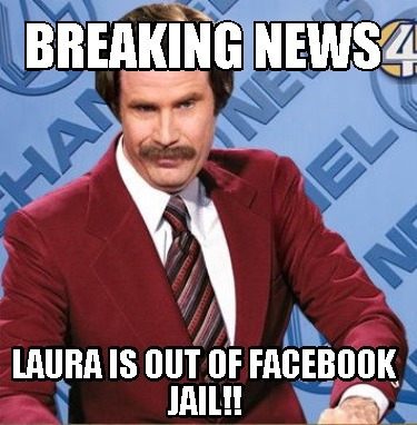 breaking-news-laura-is-out-of-facebook-jail