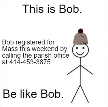 this-is-bob.-bob-registered-for-mass-this-weekend-by-calling-the-parish-office-a