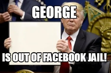 george-is-out-of-facebook-jail