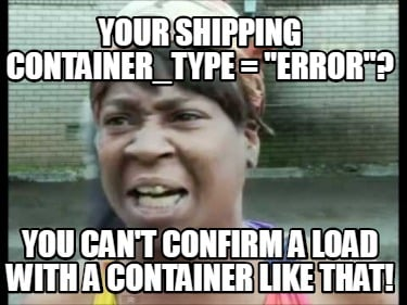 your-shipping-container_type-error-you-cant-confirm-a-load-with-a-container-like