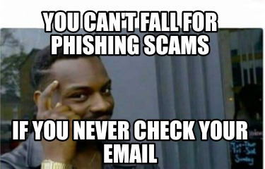 you-cant-fall-for-phishing-scams-if-you-never-check-your-email
