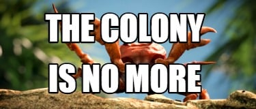 the-colony-is-no-more