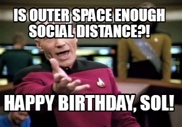 is-outer-space-enough-social-distance-happy-birthday-sol