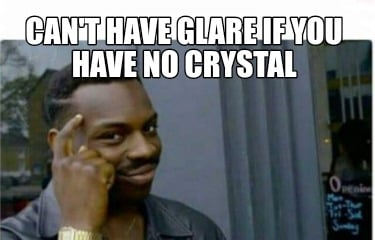 cant-have-glare-if-you-have-no-crystal