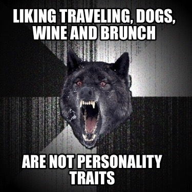 liking-traveling-dogs-wine-and-brunch-are-not-personality-traits