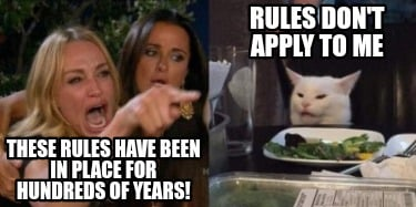 rules-dont-apply-to-me-these-rules-have-been-in-place-for-hundreds-of-years