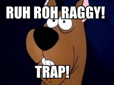ruh-roh-raggy-trap