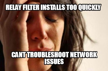 relay-filter-installs-too-quickly-cant-troubleshoot-network-issues