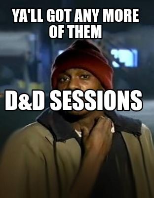 yall-got-any-more-of-them-dd-sessions3