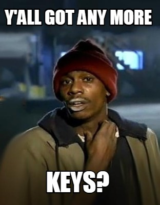 yall-got-any-more-keys