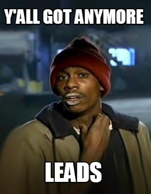 yall-got-anymore-leads
