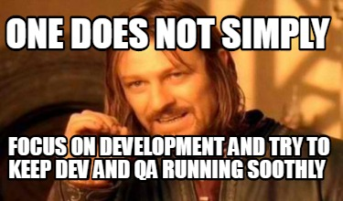 one-does-not-simply-focus-on-development-and-try-to-keep-dev-and-qa-running-soot