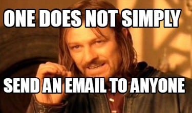 one-does-not-simply-send-an-email-to-anyone