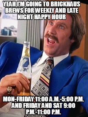 yeah-im-going-to-brickhaus-brews-for-weekly-and-late-night-happy-hour-mon-friday