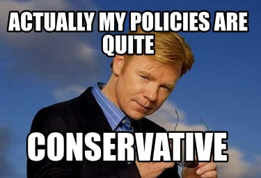 actually-my-policies-are-quite-conservative