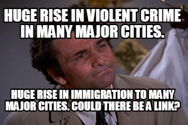 huge-rise-in-violent-crime-in-many-major-cities.-huge-rise-in-immigration-to-man