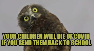 your-children-will-die-of-covid-if-you-send-them-back-to-school