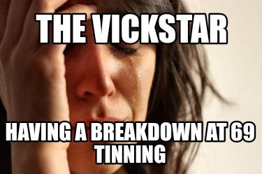 the-vickstar-having-a-breakdown-at-69-tinning