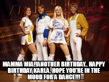 mamma-miaanother-birthday..-happy-birthday-karla-hope-youre-in-the-mood-for-a-da