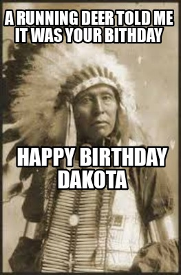 a-running-deer-told-me-it-was-your-bithday-happy-birthday-dakota