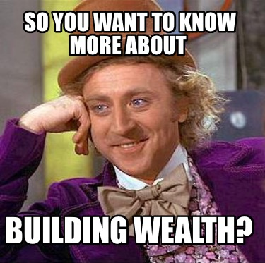 so-you-want-to-know-more-about-building-wealth